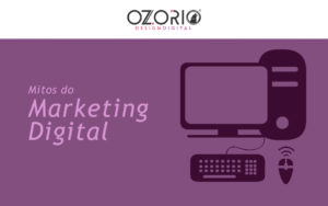 Mitos do Marketing Digital